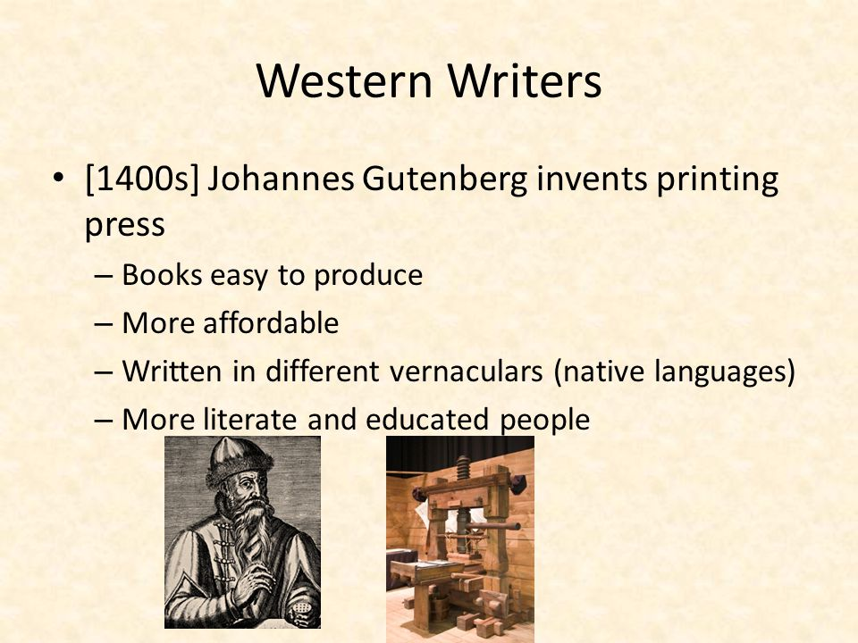 Western Writers [1400s] Johannes Gutenberg invents printing press
